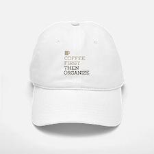 Coffee Then Organize Baseball Baseball Cap