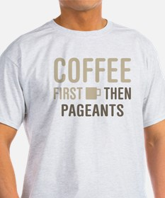 Coffee Then Pageants T-Shirt