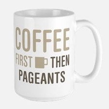 Coffee Then Pageants Mugs