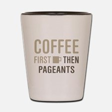 Coffee Then Pageants Shot Glass
