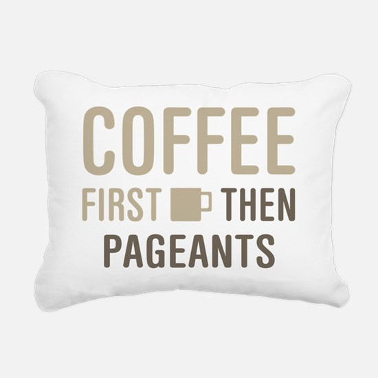 Coffee Then Pageants Rectangular Canvas Pillow