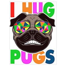 I Hug Pugs Poster