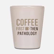 Coffee Then Pathology Shot Glass