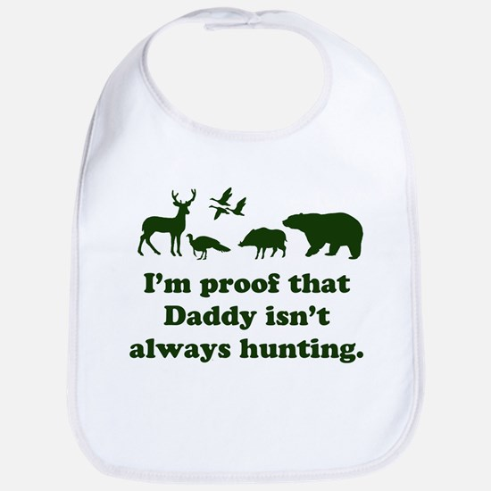 hunting.alwaysthat Daddy isn'tI'm proof Bib
