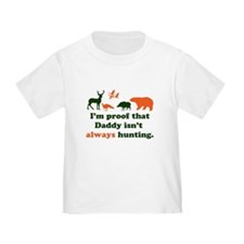 hunting.alwaysthat Daddy isn'tI'm proof T-Shirt