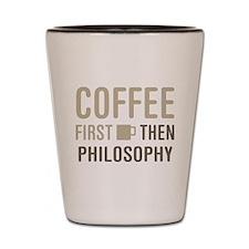 Coffee Then Philosophy Shot Glass