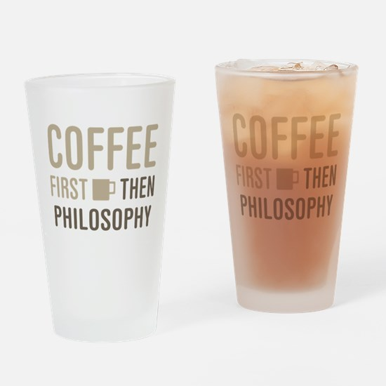 Coffee Then Philosophy Drinking Glass