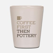 Coffee Then Pottery Shot Glass