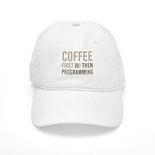 Coffee Then Programming Baseball Cap