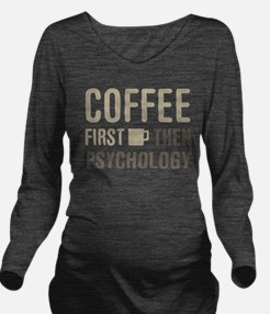 Coffee Then Psycholo Long Sleeve Maternity T-Shirt
