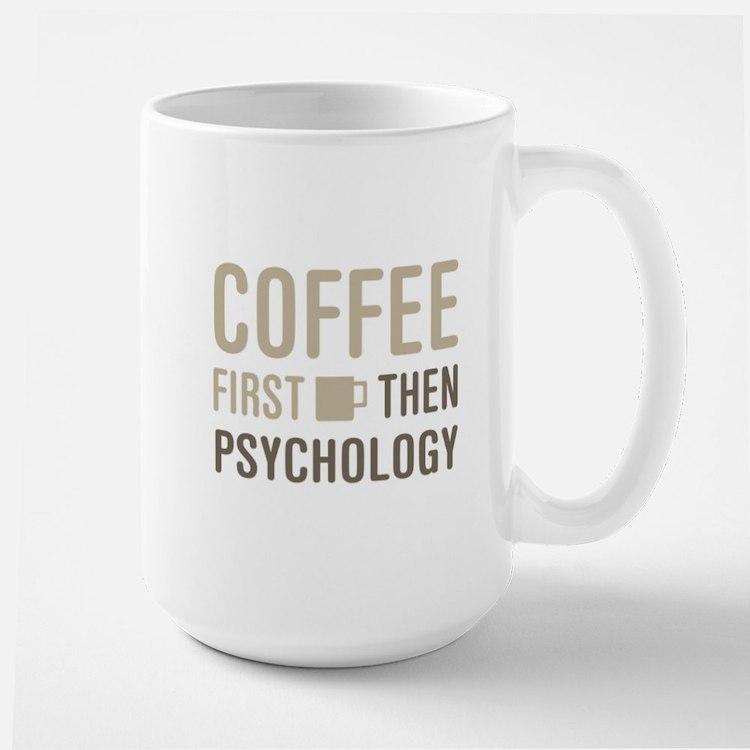 Coffee Then Psychology Mugs