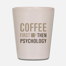 Coffee Then Psychology Shot Glass