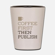 Coffee Then Publish Shot Glass