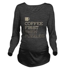 Coffee Then Puzzles Long Sleeve Maternity T-Shirt