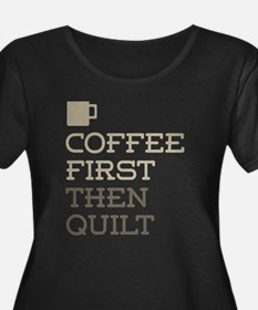 Coffee Then Quilt Plus Size T-Shirt