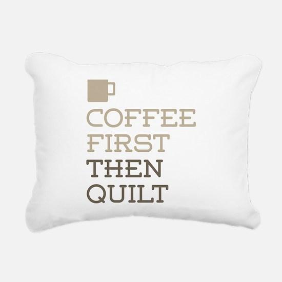 Coffee Then Quilt Rectangular Canvas Pillow