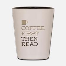 Coffee Then Read Shot Glass