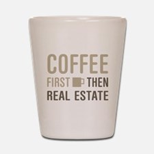 Coffee Then Real Estate Shot Glass