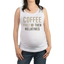Coffee Then Relatives Maternity Tank Top