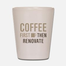 Coffee Then Renovate Shot Glass