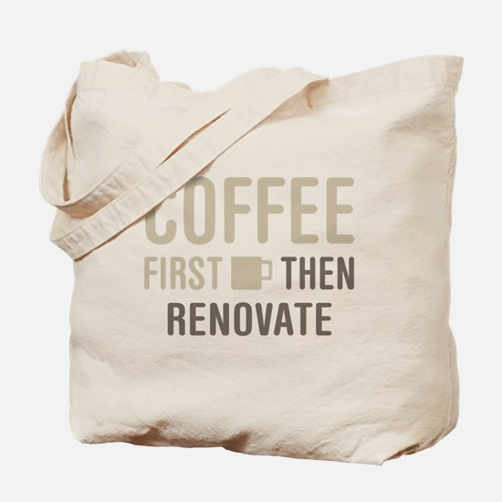 Coffee Then Renovate Tote Bag