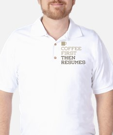 Coffee Then Resumes T-Shirt
