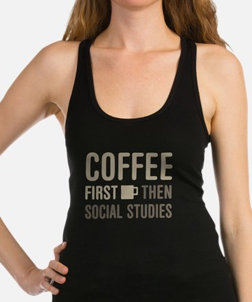 Coffee Then Social Studies Racerback Tank Top