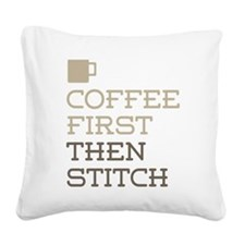 Coffee Then Stitch Square Canvas Pillow