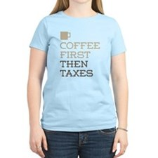 Coffee Then Taxes T-Shirt