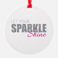 Let Your Sparkle Shine Ornament