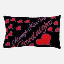 Always Kiss Me Goodnight Pillow Case