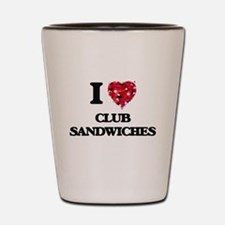 I love Club Sandwiches Shot Glass