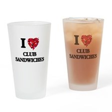 I love Club Sandwiches Drinking Glass