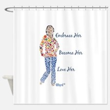 Embrace Her, Become Her, Love Her Shower Curtain