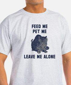 Feed me pet me leave me alone T-Shirt