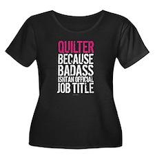 Quilter Badass Job Title Plus Size T-Shirt