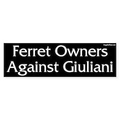 Ferret Owners Against Giuliani bumper sticker