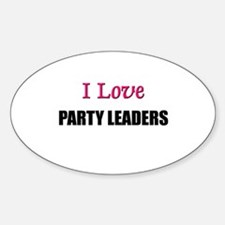 I Love PARTY LEADERS Oval Decal
