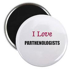 I Love PARTHENOLOGISTS Magnet