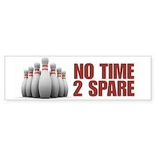 NO TIME TO SPARE bowling bumper sticker