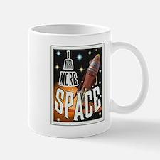 I NEED MORE SPACE Mugs