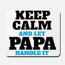 Keep Calm and Let Papa Handle It Mousepad