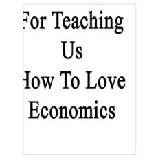 Thanks For Teaching Us How To Love Economics Poster