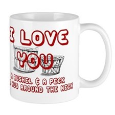 I LOVE YOU A BUSHEL & PECK & A HUG AROU Mug