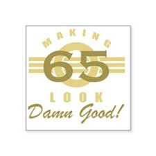 "Making 65 Look Good Square Sticker 3"" x 3"""