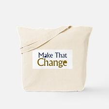 MAKE THAT CHANGE Tote Bag