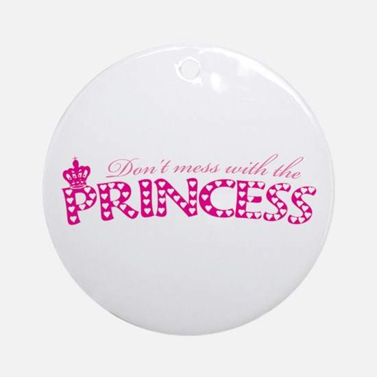 dontmesswithprincess.png Ornament (Round)