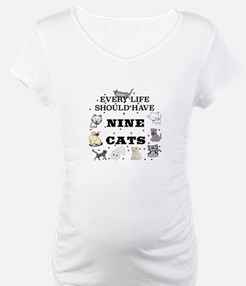 EVERY LIFE SHOULD HAVE NINE CATS Shirt