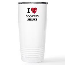 I love Cooking Shows Travel Mug