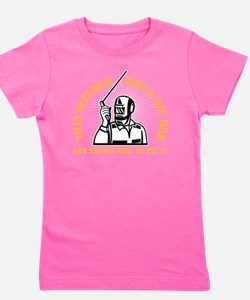ATTENTION! THIS WELDER HAS A BIG ROD AN Girl's Tee
